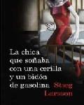 La chica que soñaba con una cerilla y un bidón de gasolina - Stieg Larsson